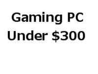 Economical PC: A Gaming PC Under $300