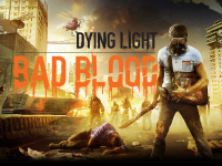 See Dying Light: Bad Blood In Action For A Little Bit