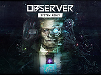 Observer: System Redux Will Be Bringing Along Some New Story Content